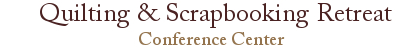 Quilting & Scrapbook Retreat Conference Center